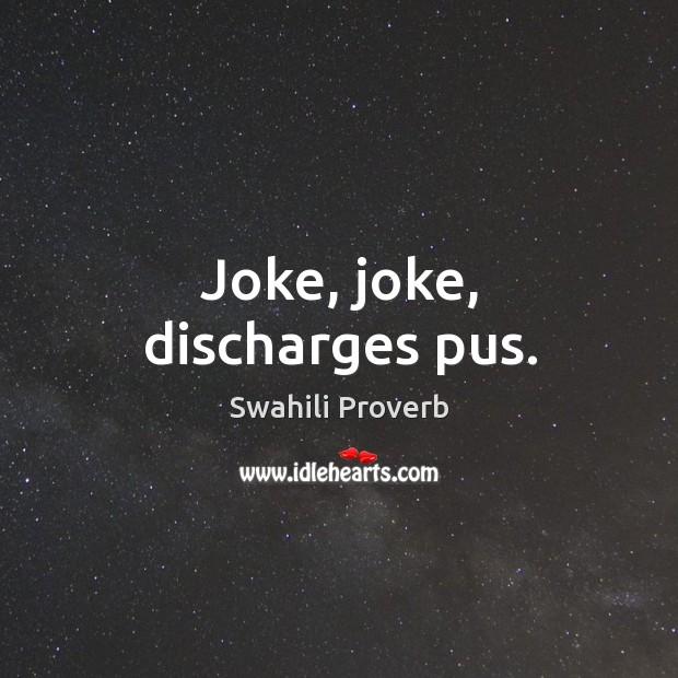 Joke, joke, discharges pus. Swahili Proverbs Image