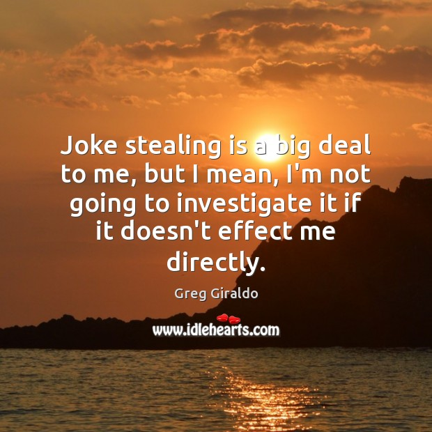 Joke stealing is a big deal to me, but I mean, I'm Greg Giraldo Picture Quote