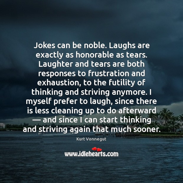 Jokes can be noble. Laughs are exactly as honorable as tears. Laughter Image