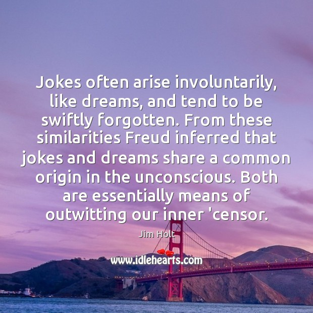 Jokes often arise involuntarily, like dreams, and tend to be swiftly forgotten. Image