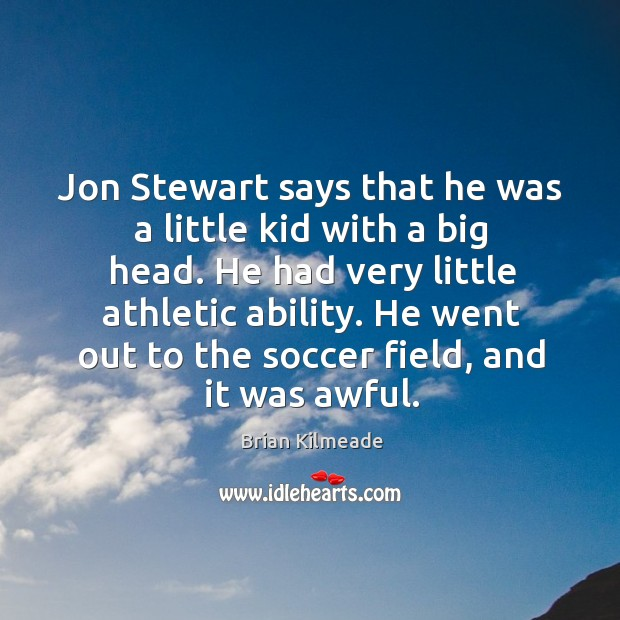 Image, Jon Stewart says that he was a little kid with a big