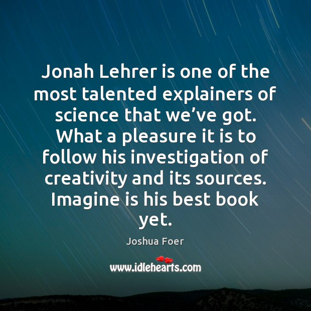 Jonah Lehrer is one of the most talented explainers of science that Image