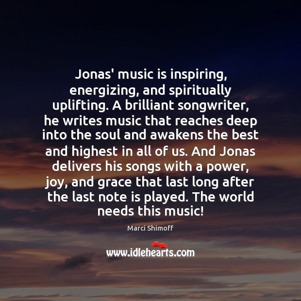 Image, Jonas' music is inspiring, energizing, and spiritually uplifting. A brilliant songwriter, he