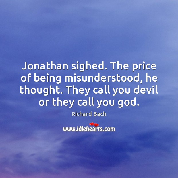 Image, Jonathan sighed. The price of being misunderstood, he thought. They call you