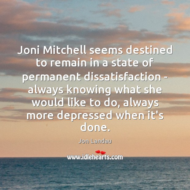 Image, Joni Mitchell seems destined to remain in a state of permanent dissatisfaction