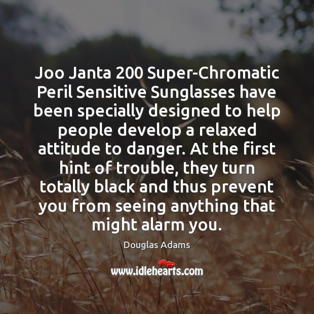 Joo Janta 200 Super-Chromatic Peril Sensitive Sunglasses have been specially designed to help Image