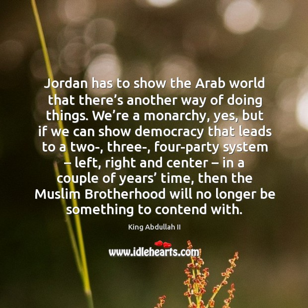 Jordan has to show the arab world that there's another way of doing things. Image