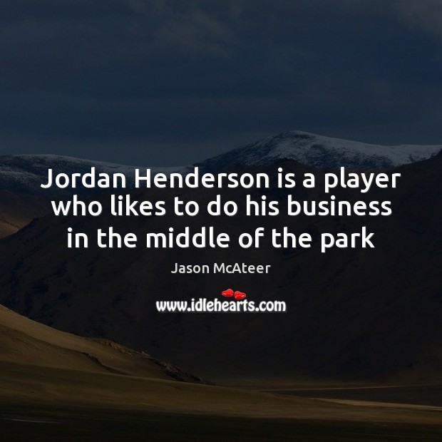 Jordan Henderson is a player who likes to do his business in the middle of the park Image