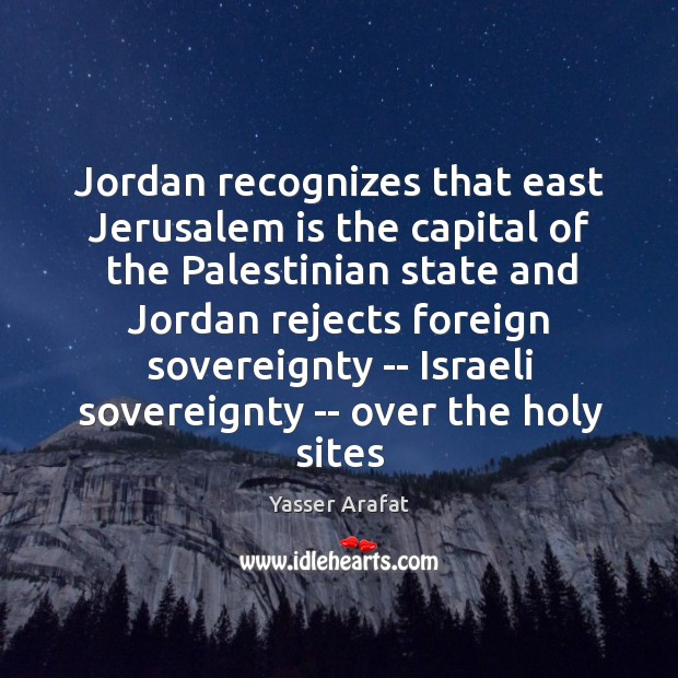 Jordan recognizes that east Jerusalem is the capital of the Palestinian state Image