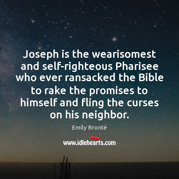 Joseph is the wearisomest and self-righteous Pharisee who ever ransacked the Bible Emily Brontë Picture Quote