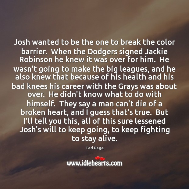 Josh wanted to be the one to break the color barrier.  When Broken Heart Quotes Image