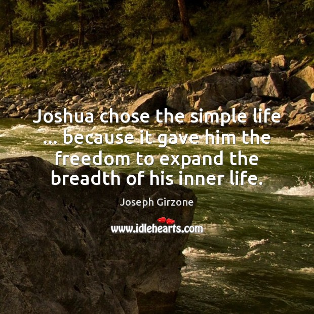 Joshua chose the simple life … because it gave him the freedom to Image