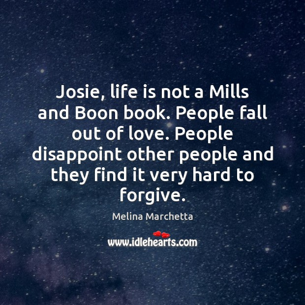 Josie, life is not a Mills and Boon book. People fall out Image