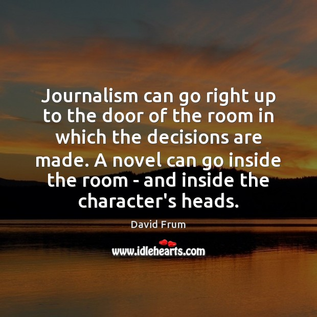 Journalism can go right up to the door of the room in David Frum Picture Quote
