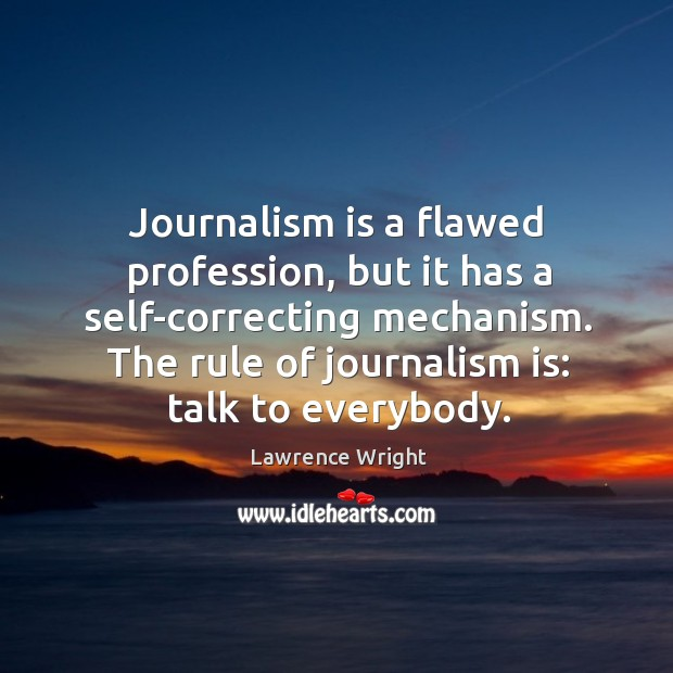 Image, Journalism is a flawed profession, but it has a self-correcting mechanism. The