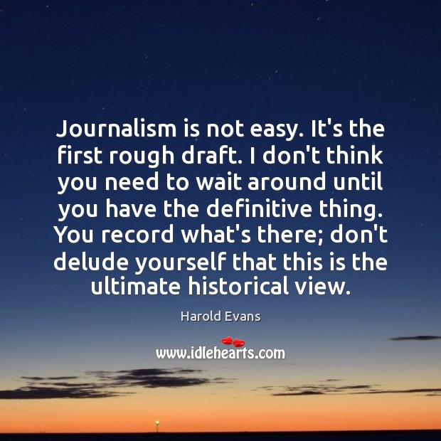 Image, Journalism is not easy. It's the first rough draft. I don't think