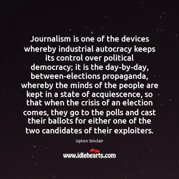 Journalism is one of the devices whereby industrial autocracy keeps its control Image