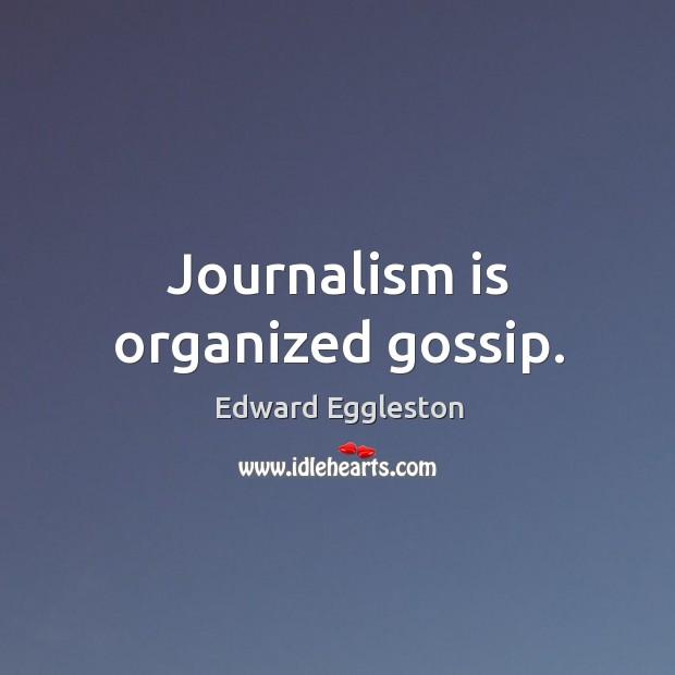 Image, Journalism is organized gossip.