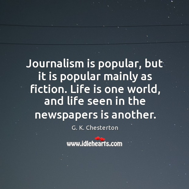 Journalism is popular, but it is popular mainly as fiction. G. K. Chesterton Picture Quote