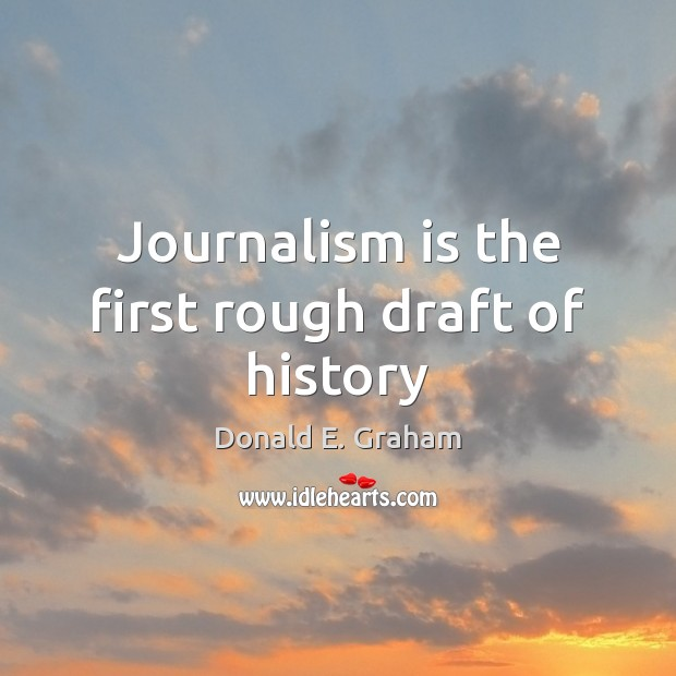 Image, Journalism is the first rough draft of history