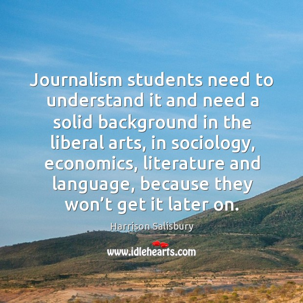 Journalism students need to understand it and need a solid background in the liberal arts Image