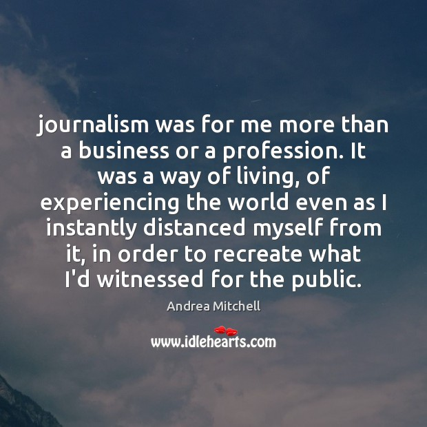 Image, Journalism was for me more than a business or a profession. It