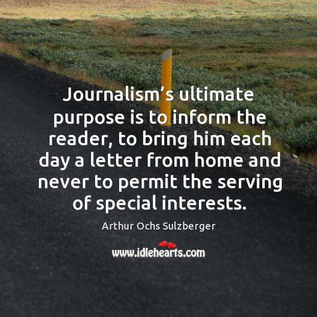Image, Journalism's ultimate purpose is to inform the reader, to bring him each day a letter