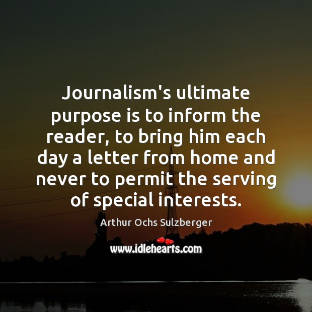 Image, Journalism's ultimate purpose is to inform the reader, to bring him each