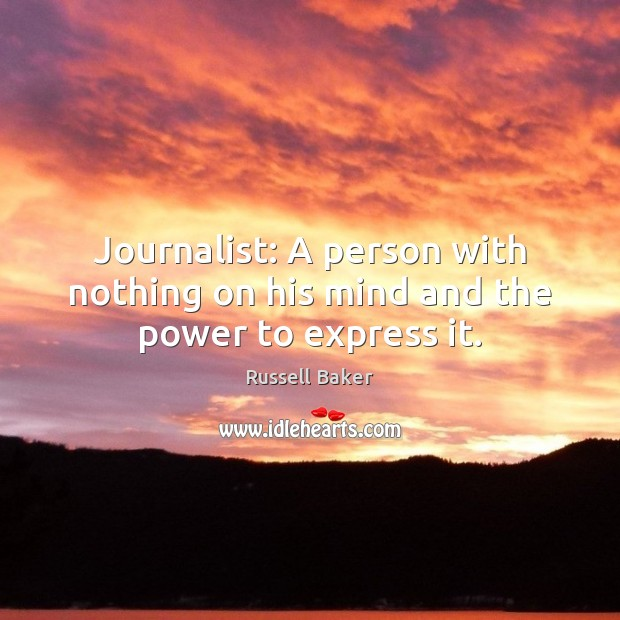Image, Journalist: A person with nothing on his mind and the power to express it.