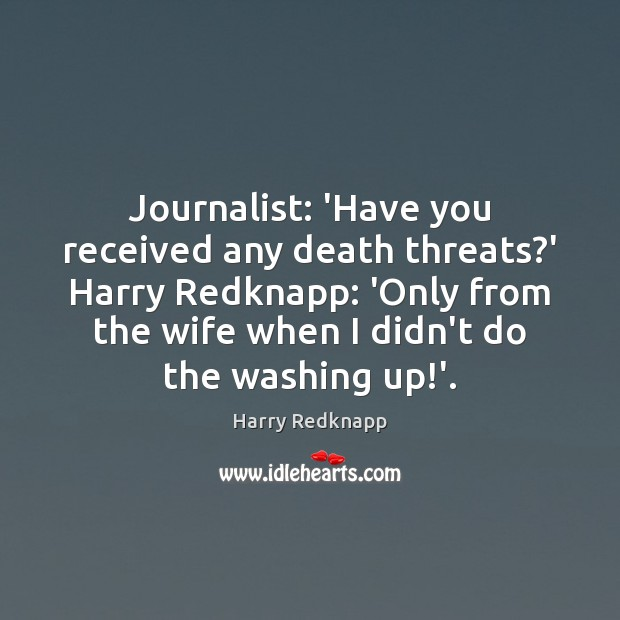 Image, Journalist: 'Have you received any death threats?' Harry Redknapp: 'Only from
