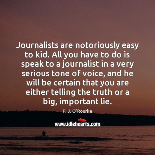 Journalists are notoriously easy to kid. All you have to do is Image