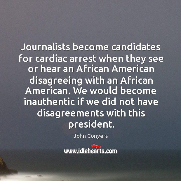 Journalists become candidates for cardiac arrest when they see or hear an Image