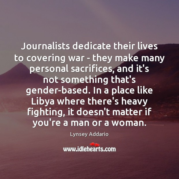 Journalists dedicate their lives to covering war – they make many personal Image