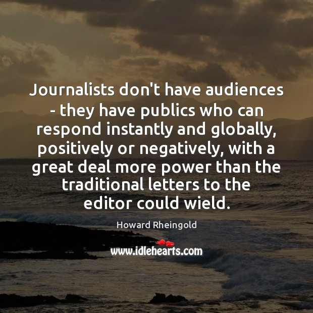Journalists don't have audiences – they have publics who can respond instantly Image