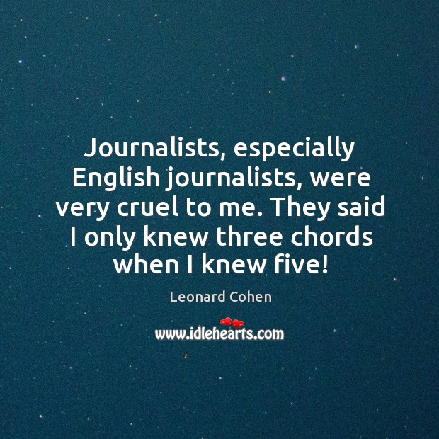 Journalists, especially English journalists, were very cruel to me. They said I Image