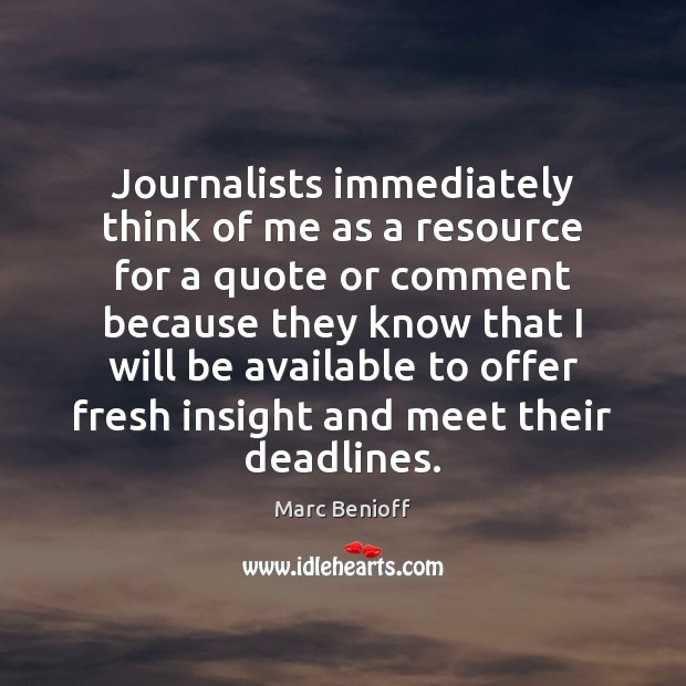 Journalists immediately think of me as a resource for a quote or Marc Benioff Picture Quote