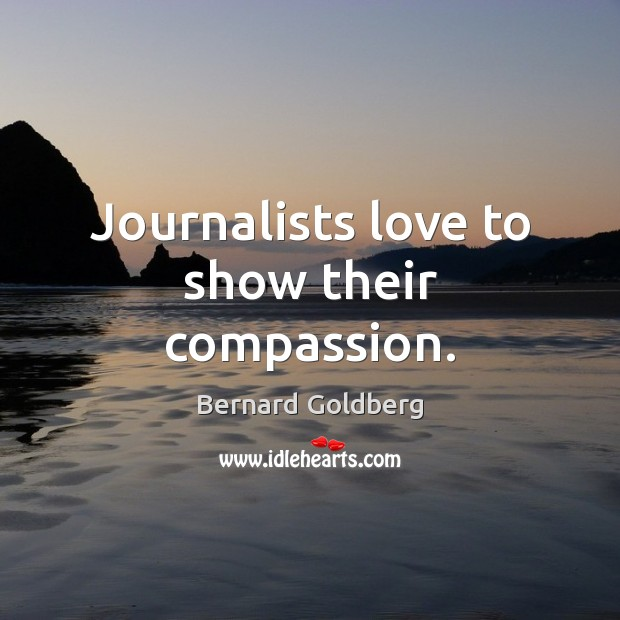 Image, Journalists love to show their compassion.