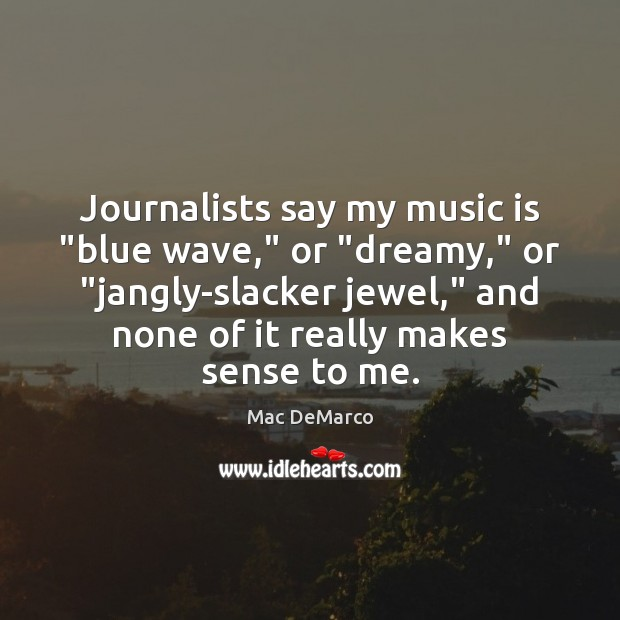 """Journalists say my music is """"blue wave,"""" or """"dreamy,"""" or """"jangly-slacker jewel,"""" Image"""