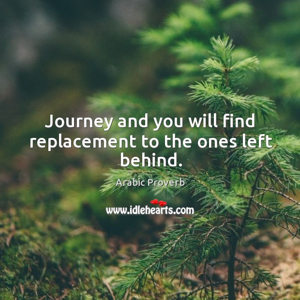 Journey and you will find replacement to the ones left behind. Arabic Proverbs Image