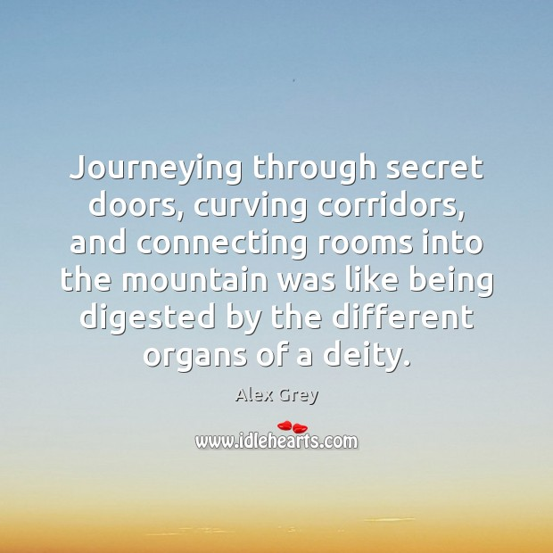 Journeying through secret doors, curving corridors, and connecting rooms into the mountain Secret Quotes Image