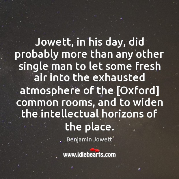 Jowett, in his day, did probably more than any other single man Benjamin Jowett Picture Quote