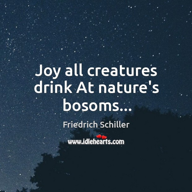 Image, Joy all creatures drink At nature's bosoms…