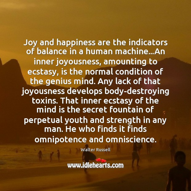 Joy and happiness are the indicators of balance in a human machine… Walter Russell Picture Quote