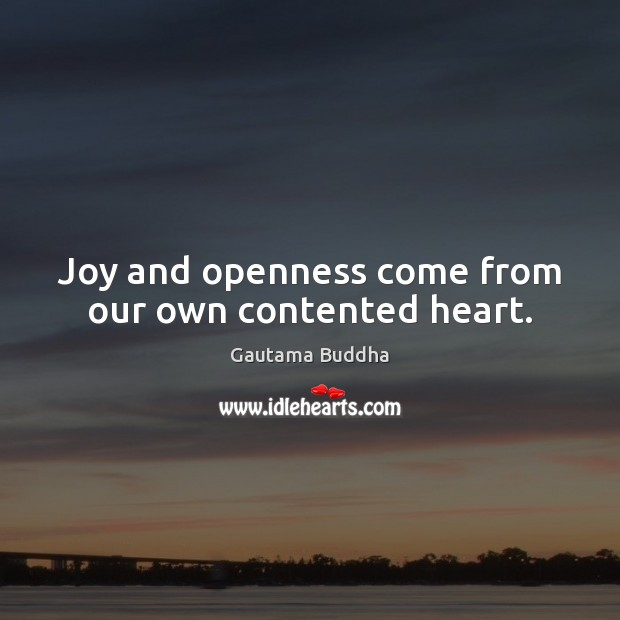 Joy and openness come from our own contented heart. Image