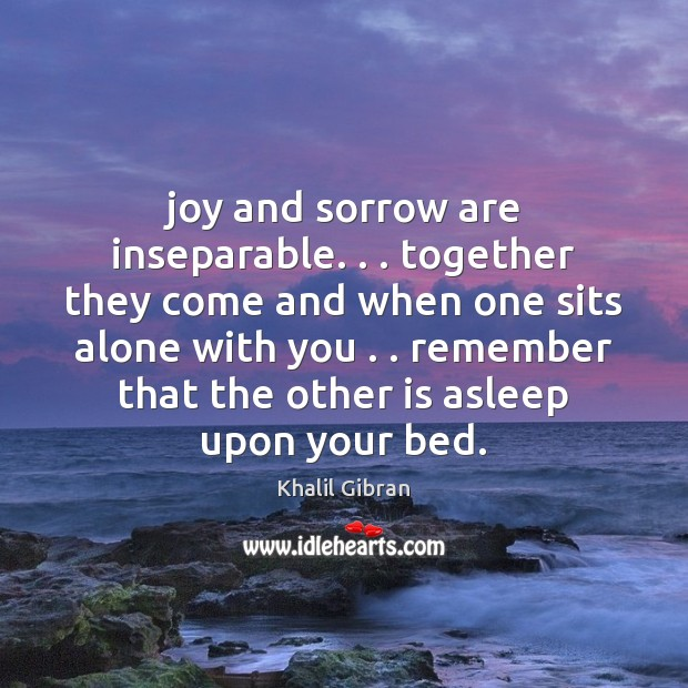 Image, Joy and sorrow are inseparable. . . together they come and when one sits