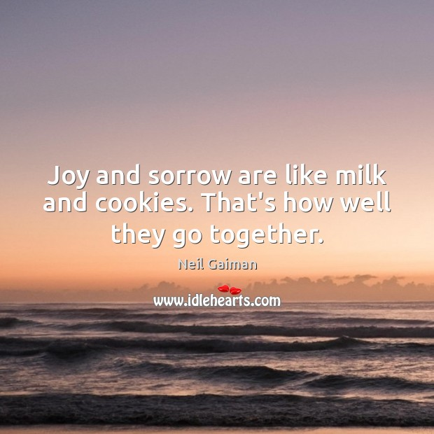 Image, Joy and sorrow are like milk and cookies. That's how well they go together.