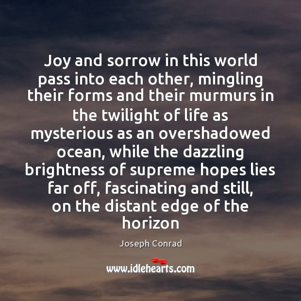 Image, Joy and sorrow in this world pass into each other, mingling their