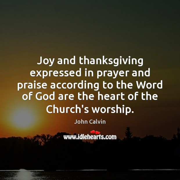 Joy and thanksgiving expressed in prayer and praise according to the Word John Calvin Picture Quote