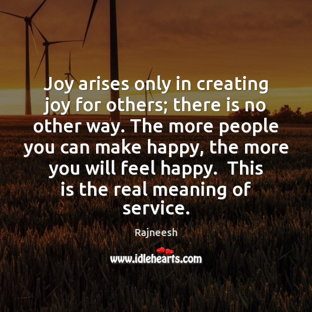 Image, Joy arises only in creating joy for others; there is no other