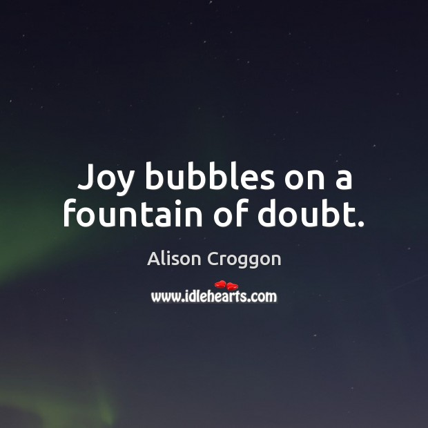 Image, Joy bubbles on a fountain of doubt.